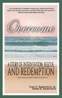 Overcome - A story of intervention, rescue, and redemption; Our Cancer Survivorship Journey