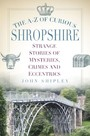 A-Z of Curious Shropshire - Strange Stories of Mysteries, Crimes and Eccentrics