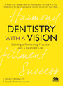 Dentistry with a Vision - Building a Rewarding Practice and a Balanced Life