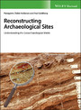 Reconstructing Archaeological Sites - Understanding the Geoarchaeological Matrix