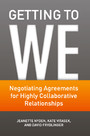 Getting to We - Negotiating Agreements for Highly Collaborative Relationships