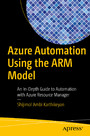 Azure Automation Using the ARM Model - An In-Depth Guide to Automation with Azure Resource Manager