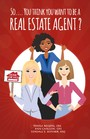 So... You Think You Want to Be a Real Estate Agent?