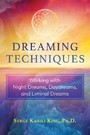 Dreaming Techniques - Working with Night Dreams, Daydreams, and Liminal Dreams