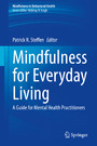 Mindfulness for Everyday Living - A Guide for Mental Health Practitioners