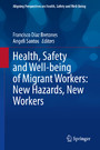 Health, Safety and Well-being of Migrant Workers: New Hazards, New Workers
