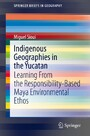 Indigenous Geographies in the Yucatan - Learning From the Responsibility-Based Maya Environmental Ethos