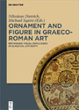 Ornament and Figure in Graeco-Roman Art - Rethinking Visual Ontologies in Classical Antiquity