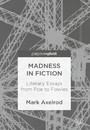 Madness in Fiction - Literary Essays from Poe to Fowles