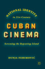 National Identity in 21st-Century Cuban Cinema - Screening the Repeating Island
