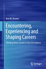 Encountering, Experiencing and Shaping Careers - Thinking About Careers in the 21st Century