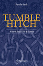 Tumble Hitch - A Novel About Life in Science