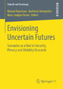 Envisioning Uncertain Futures - Scenarios as a Tool in Security, Privacy and Mobility Research