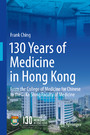130 Years of Medicine in Hong Kong - From the College of Medicine for Chinese to the Li Ka Shing Faculty of Medicine