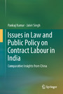 Issues in Law and Public Policy on Contract Labour in India - Comparative Insights from China
