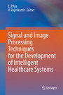 Signal and Image Processing Techniques for the Development of Intelligent Healthcare Systems