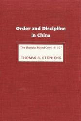 Order and Discipline in China - The Shanghai Mixed Court 1911-1927