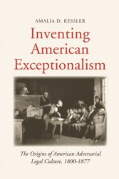 Inventing American Exceptionalism - The Origins of American Adversarial Legal Culture, 1800-1877