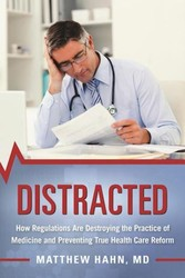 Distracted - How Regulations Are Destroying the Practice of Medicine and Preventing True Health-Care Reform