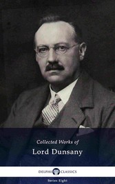 Delphi Collected Works of Lord Dunsany (Illustrated)