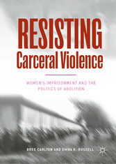 Resisting Carceral Violence - Women's Imprisonment and the Politics of Abolition