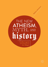 The New Atheism, Myth, and History - The Black Legends of Contemporary Anti-Religion