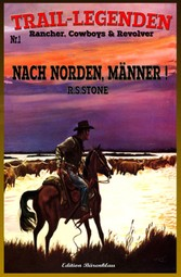 TRAIL-LEGENDEN Rancher, Cowboys & Revolver Band 1 Nach Norden, Männer!